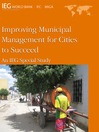 Improving Municipal Management for Cities to Succeed (eBook): An IEG Special Study