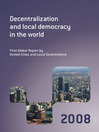 Decentralization and Local Democracy in the World (eBook): First Global Report by United Cities and Local Governments 2008