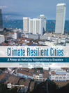 Climate Resilient Cities (eBook): A Primer on Reducing Vulnerabilities to Disasters