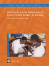 Diversity in Career Preferences of Future Health Workers in Rwanda: Where, Why, and for How Much? (eBook): World Bank Working Paper, 189