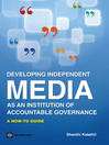 Developing Independent Media as an Institution of Accountable Governance (eBook): A How-To Guide
