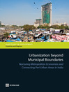 Urbanization beyond Municipal Boundaries (eBook): Nurturing Metropolitan Economies and Connecting Peri-Urban Areas in India