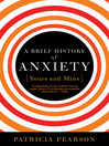 A Brief History of Anxiety (eBook): Yours and Mine