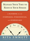Manage Your Time to Reduce Your Stress (eBook): A Handbook for the Overworked, Overscheduled, and Overwhelmed