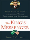 The King's Messenger (eBook): Prince Bandar bin Sultan and America's Tangled Relationship With Saudi Arabia