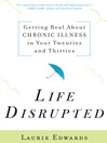 Life Disrupted (eBook): Getting Real About Chronic Illness in Your Twenties and Thirties