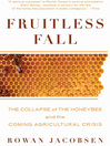 Fruitless Fall (eBook): The Collapse of the Honey Bee and the Coming Agricultural Crisis