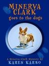 Minerva Clark Goes to the Dogs (eBook): Minerva Clark Mystery Series, Book 2