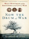 Now the Drum of War (eBook): Walt Whitman and His Brothers in the Civil War