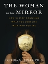 The Woman in the Mirror (eBook): How to Stop Confusing What You Look Like with Who You Are