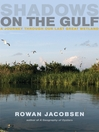 Shadows on the Gulf (eBook): A Journey Through Our Last Great Wetland