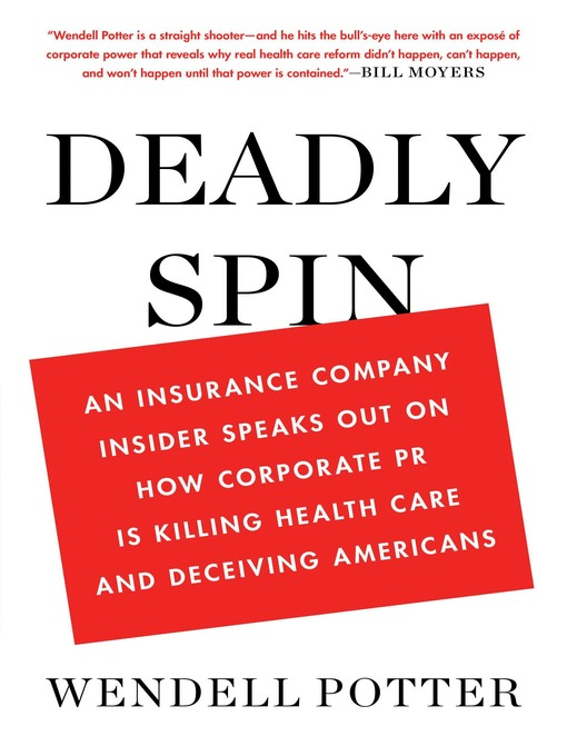 Deadly Spin (eBook): An Insurance Company Insider Speaks Out on How Corporate PR Is Killing Health Care and Deceiving Americans