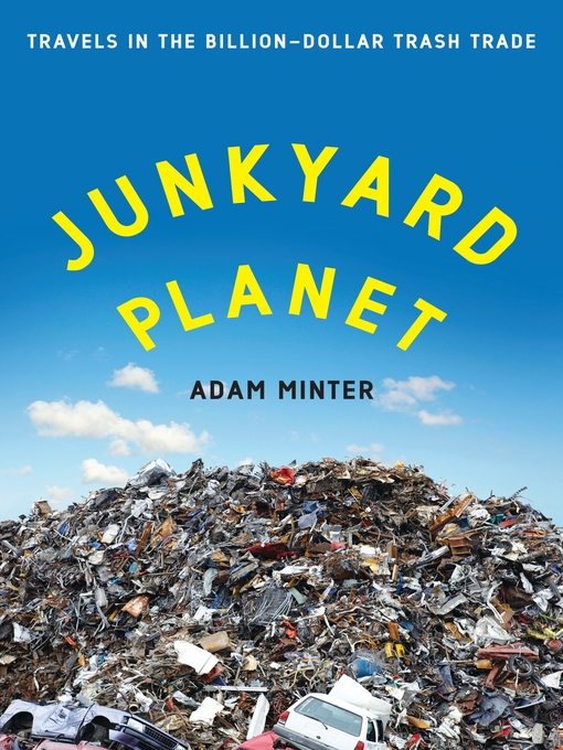 Junkyard Planet (eBook): Travels in the Billion-Dollar Trash Trade