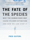 The Fate of the Species (eBook): Why the Human Race May Cause Its Own Extinction and How We Can Stop It