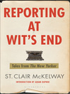 Reporting at Wit's End (eBook): Tales from The New Yorker