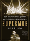 Supermob (eBook): How Sidney Korshak and His Criminal Associates Became America's Hidden Power Brokers