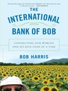 The International Bank of Bob (eBook): Connecting Our Worlds One $25 Kiva Loan at a Time