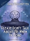 Please Don't Talk About Me When I'm Gone (eBook)