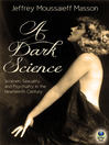 A Dark Science (eBook): Women, Sexuality and Psychiatry in the Nineteenth Century