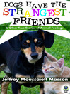Dogs Have the Strangest Friends (eBook): And Other True Stories of Animal Feelings