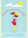 Creating with God (eBook): The Holy Confusing Blessedness of Being Pregnant