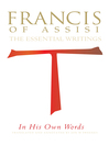 St. Francis of Assisi in His Own Words (eBook): The Essential Writings
