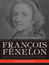 Francois Fenelon: A Biography (eBook): The Apostle of Pure Love