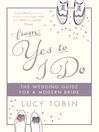 From Yes to I Do (eBook): A Wedding Guide for a Modern Bride