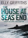 The House at Sea's End (eBook): Ruth Galloway Investigation Series, Book 3
