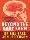 Beyond the Body Farm (eBook): A Legendary Bone Detective Explores Murders, Mysteries and the Real World of C.S.I.