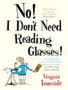 No! I Don't Need Reading Glasses (eBook): Growing Older Gracefully