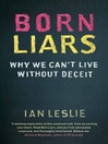 Born Liars (eBook): Why We Can't Live Without Deceit