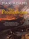The Prometheans (eBook): John Martin and the Generation That Stole the Future