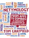 Netymology (eBook): From Apps to Zombies: A Linguistic Celebration of the Digital World
