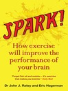Spark! (eBook): How Exercise Will Improve the Performance of Your Brain