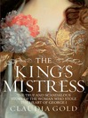 The King's Mistress (eBook): The True and Scandalous Story of the Woman Who Stole the Heart of George I
