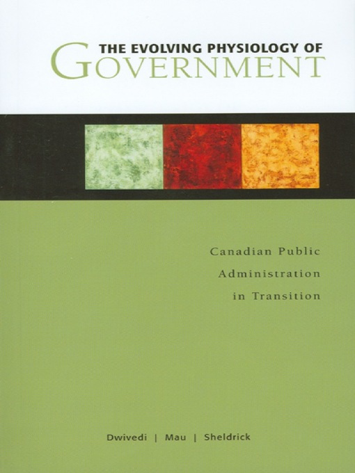 The Evolving Physiology of Government (eBook): Canadian Public Administration in Transition