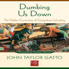 Dumbing Us Down (MP3): The Hidden Curriculum of Compulsory Schooling