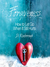 Forgiveness (MP3): How to Let Go When It Still Hurts