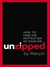 How to Have the Hottest Sex of Your Life (eBook): Unzipped