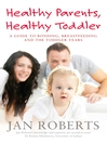 Healthy Parents, Healthy Toddler (eBook): A Guide to Bonding, Breast Feeding and the Toddler Years