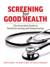 Screening For Good Health (eBook): The Australian Guide to Health Screening and Immunisation
