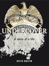 Undercover (eBook): A Novel of a Life