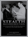 Stealth Reconstruction (eBook): An Untold Story of Racial Politics in Recent Southern History