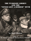 "The Tuskegee Airmen and the ""Never Lost a Bomber"" Myth (eBook)"