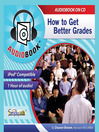 How to Get Better Grades (MP3): Working Towards the Best College & Professional Life