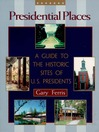 Presidential Places (eBook): A Guide to the Historic Sites of U.S. Presidents