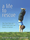 A Life to Rescue (MP3): The True Story of a Child Freed from the Bonds of Autism