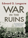 War in the Ruins (eBook): The American Army's Final Battle Against Nazi Germany