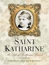 Saint Katharine (eBook): The Life of Katharine Drexel